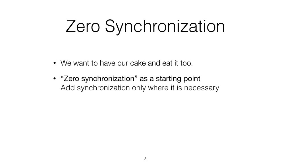 Zero Synchronization • We want to have our cake...