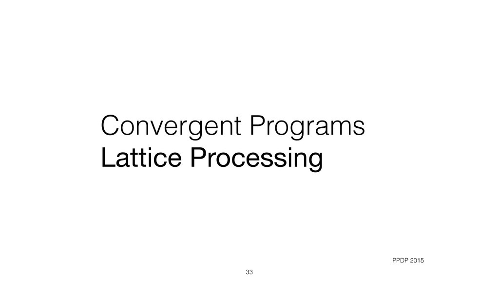 Convergent Programs Lattice Processing 33 PPDP ...
