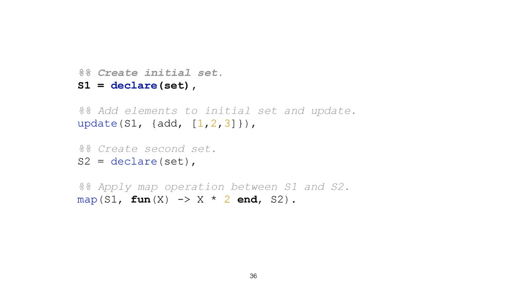 36 %% Create initial set. S1 = declare(set), %%...