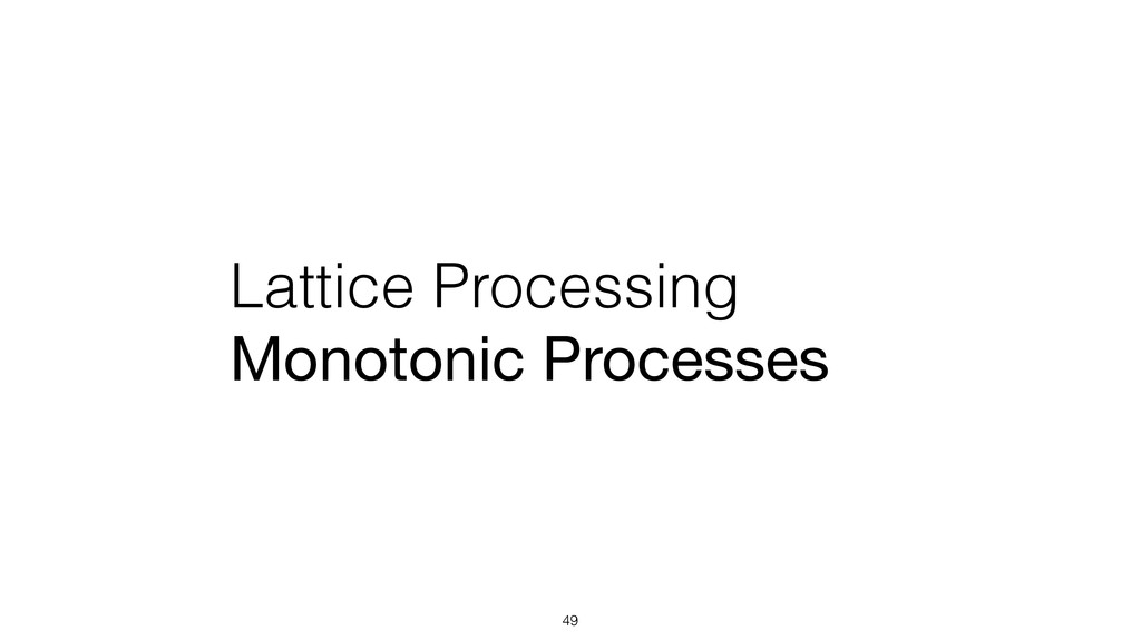 Lattice Processing Monotonic Processes 49