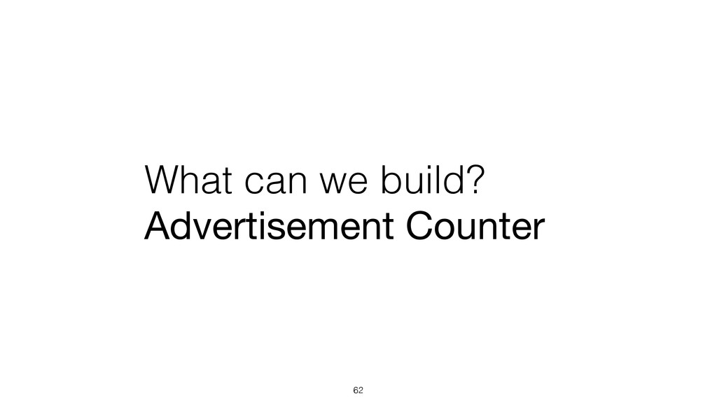 What can we build? Advertisement Counter 62