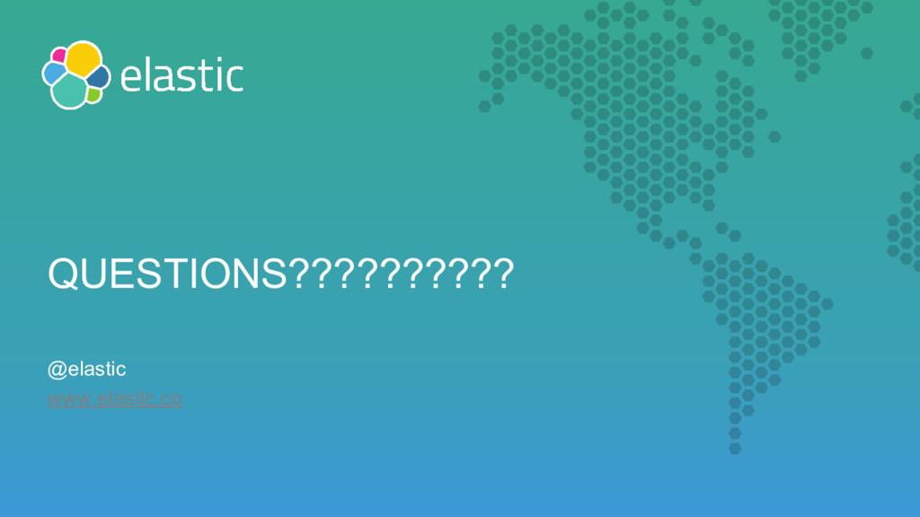 QUESTIONS?????????? @elastic www.elastic.co