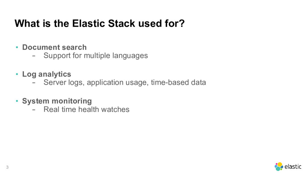 3 What is the Elastic Stack used for? • Documen...