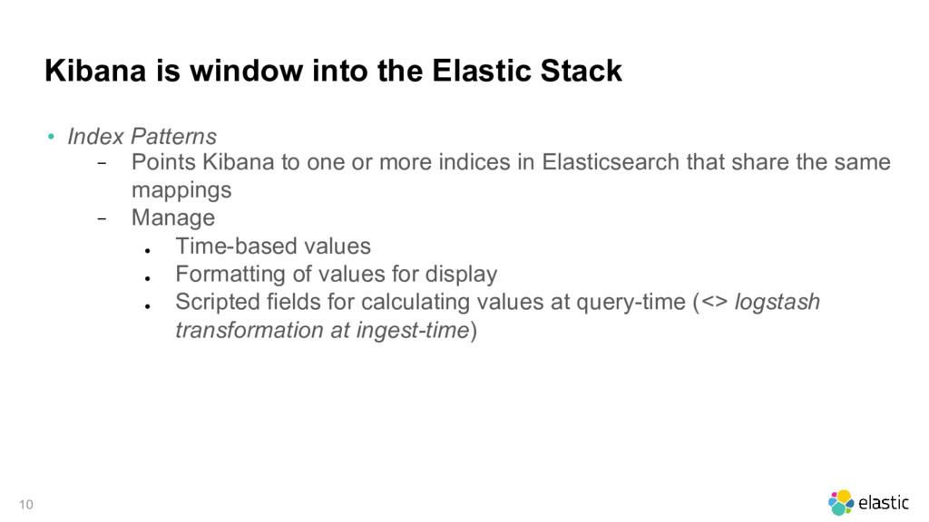 10 Kibana is window into the Elastic Stack • In...