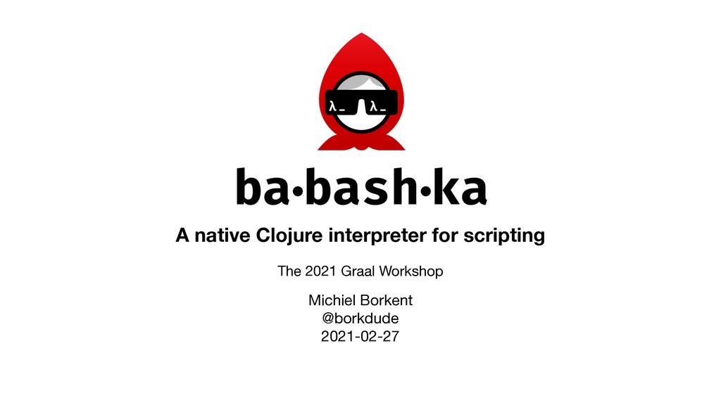 A native Clojure interpreter for scripting Mich...