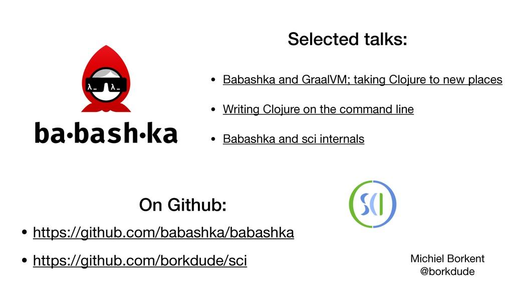 Selected talks: • Babashka and GraalVM; taking ...