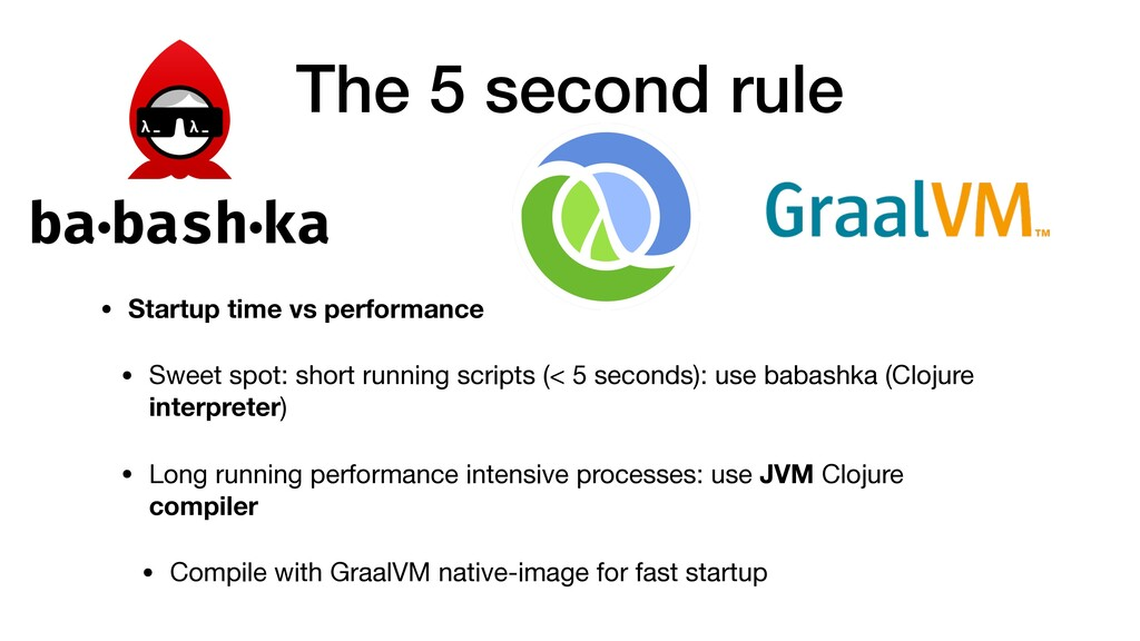 The 5 second rule • Startup time vs performance...