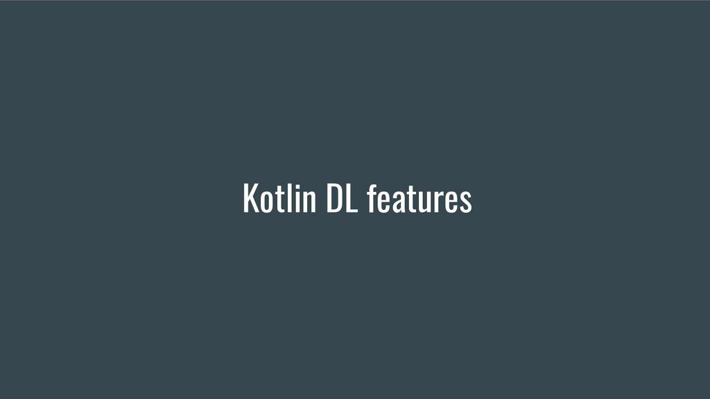 Kotlin DL features