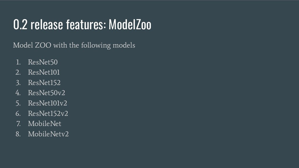 0.2 release features: ModelZoo Model ZOO with t...
