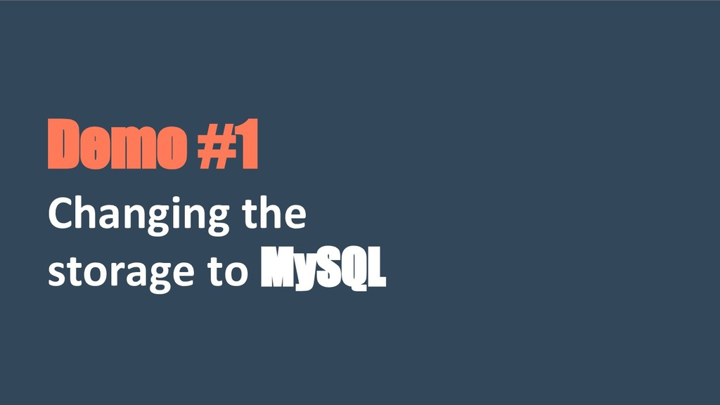 Demo #1 Changing the storage to MySQL