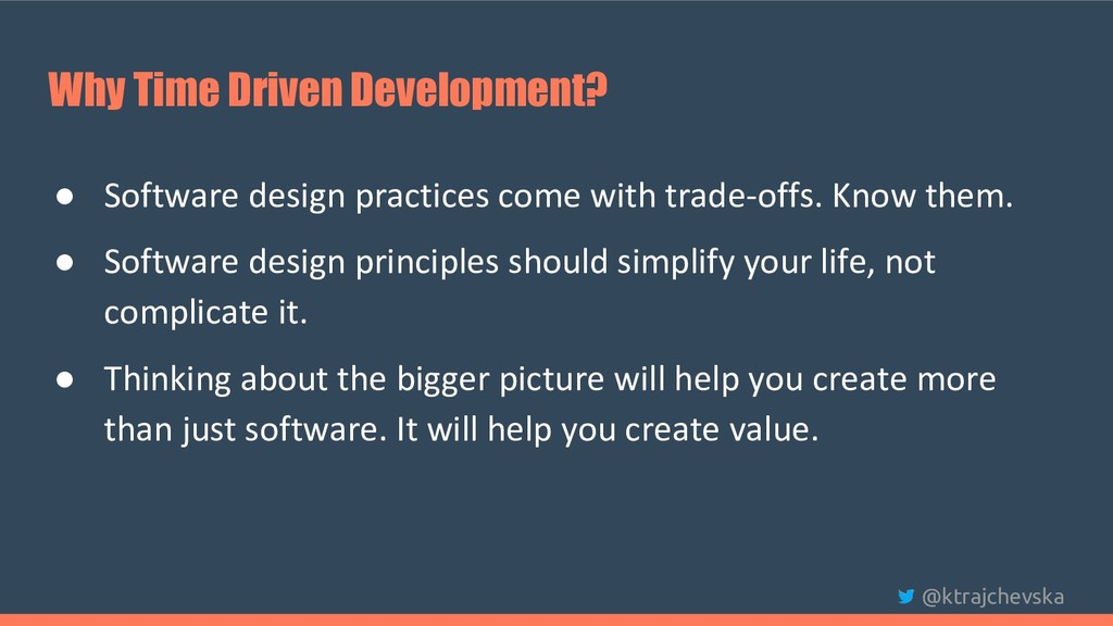 @ktrajchevska Why Time Driven Development? ● So...