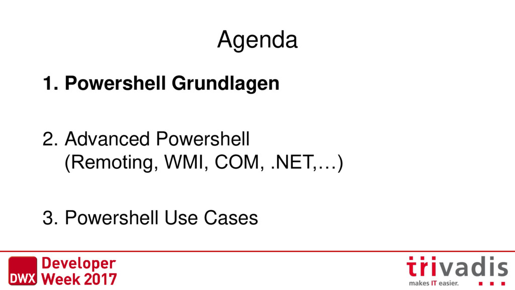 Agenda 1. Powershell Grundlagen 2. Advanced Pow...