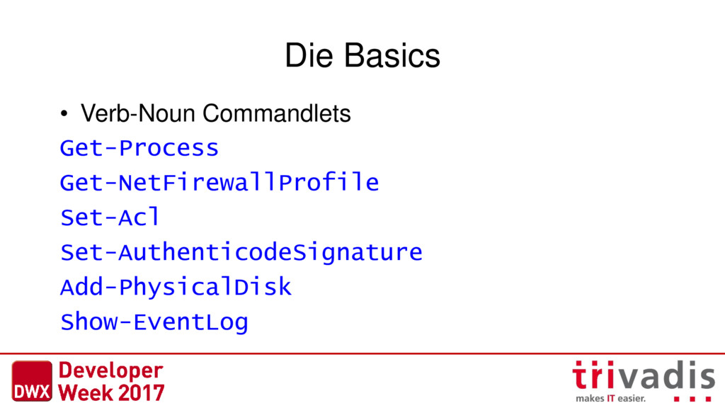 Die Basics • Verb-Noun Commandlets Get-Process ...