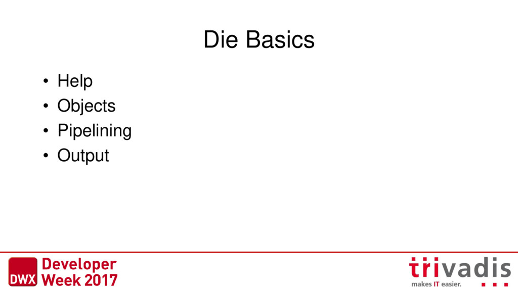 Die Basics • Help • Objects • Pipelining • Outp...