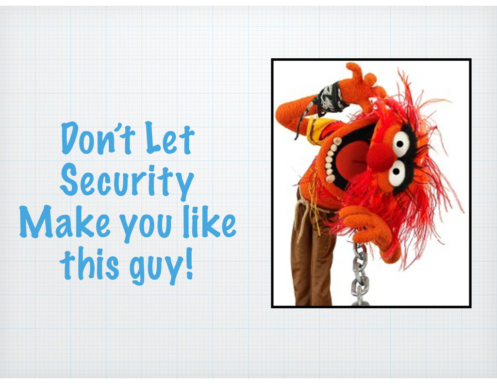 Don't Let Security Make you like this guy!