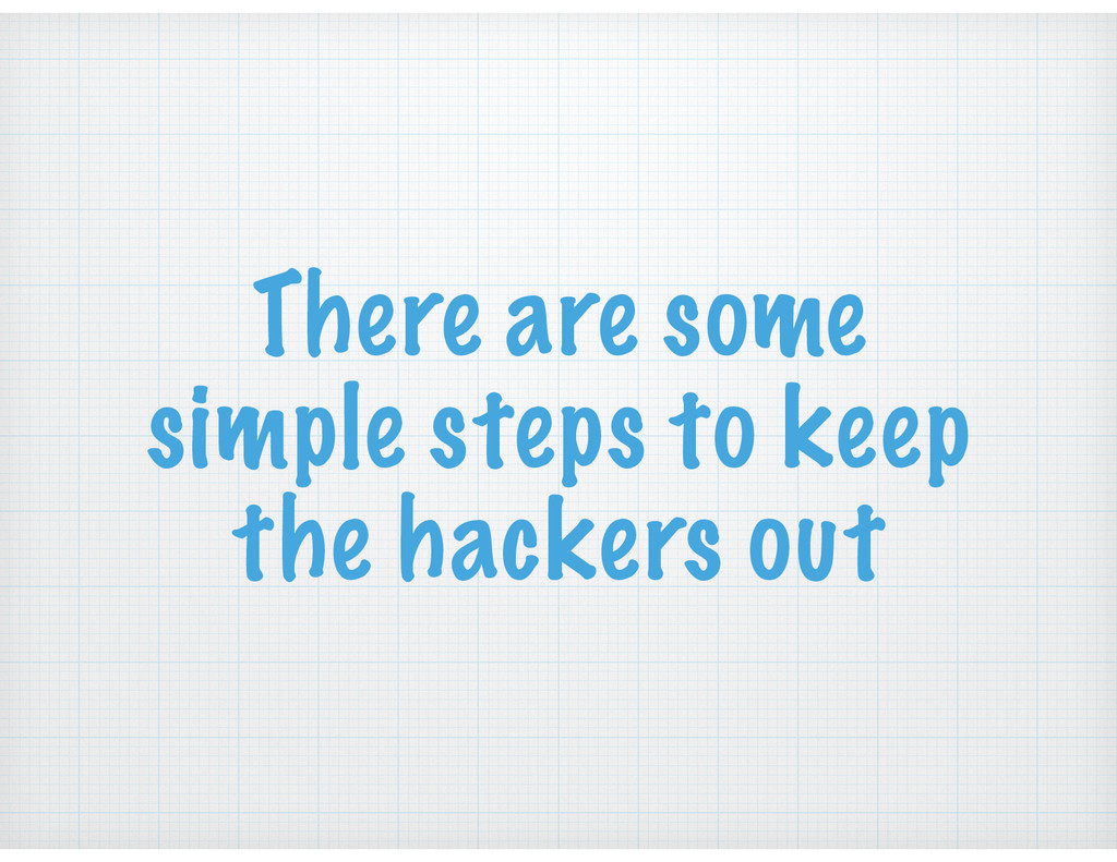 There are some simple steps to keep the hackers...