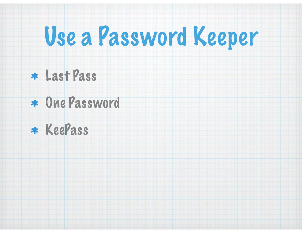 Use a Password Keeper Last Pass One Password Ke...