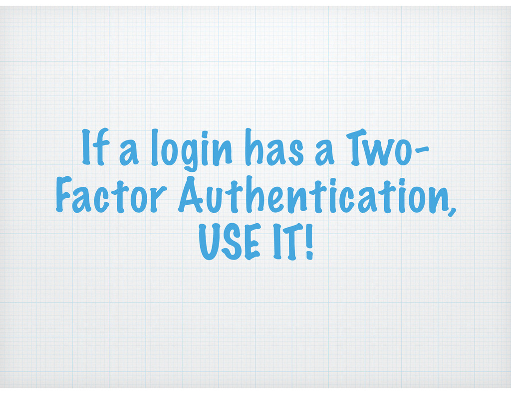 If a login has a Two- Factor Authentication, US...