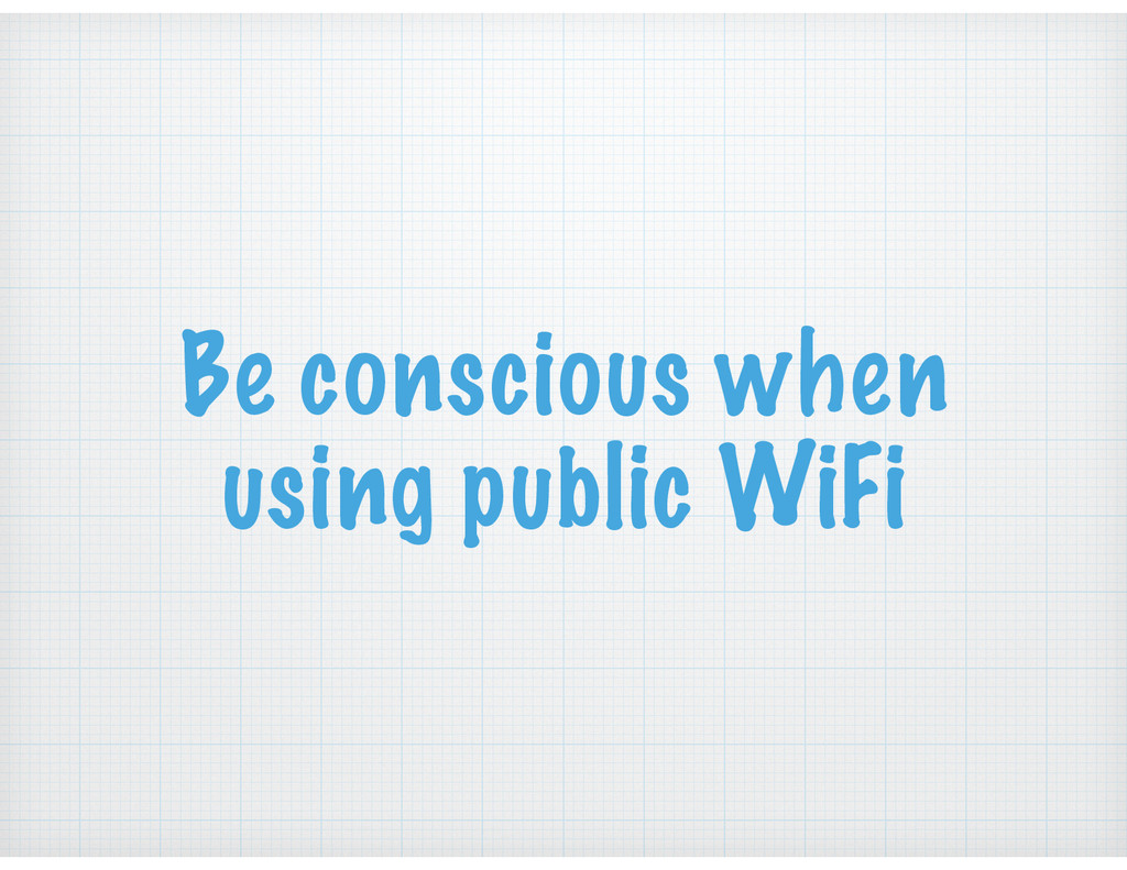 Be conscious when using public WiFi