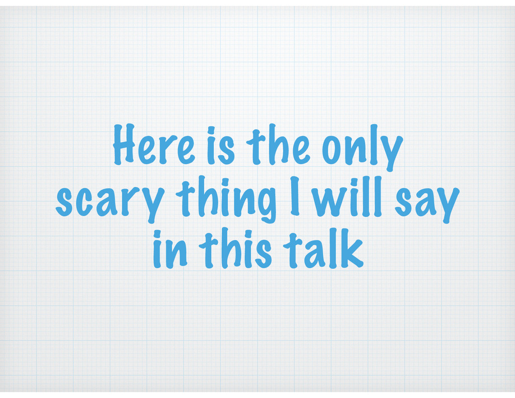 Here is the only scary thing I will say in this...