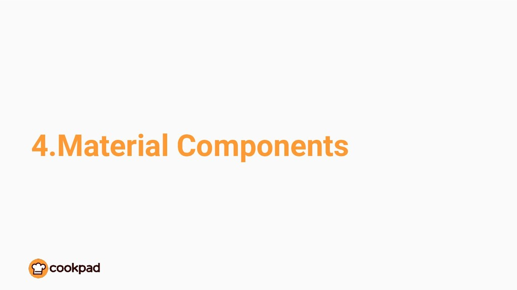 4.Material Components