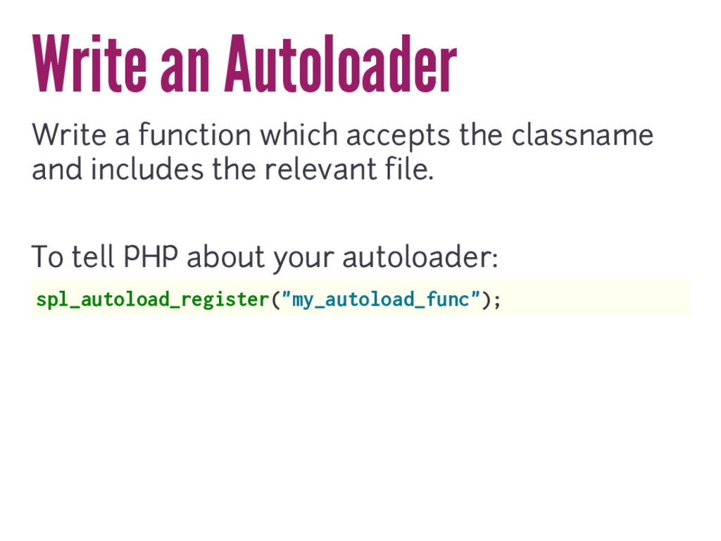 Write an Autoloader Write a function which acce...