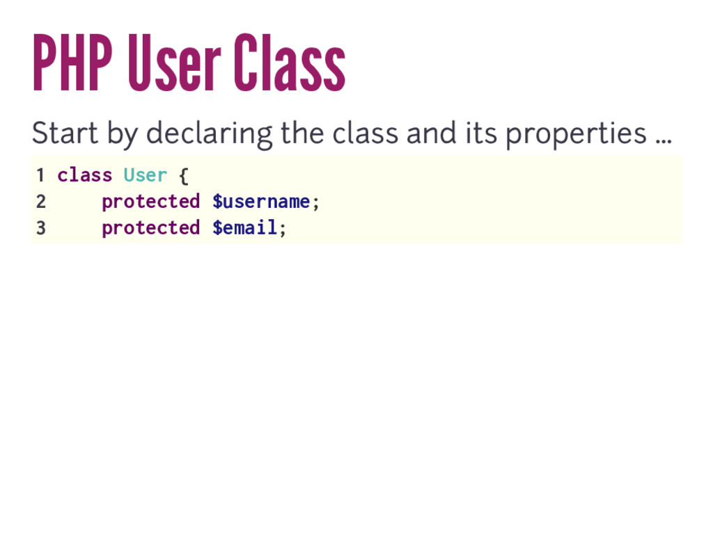 PHP User Class Start by declaring the class and...