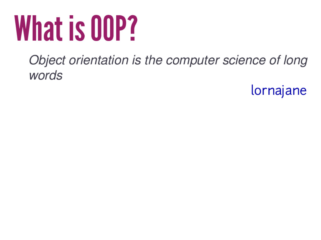 What is OOP? Object orientation is the computer...