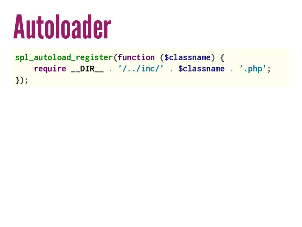Autoloader spl_autoload_register(function ($cla...