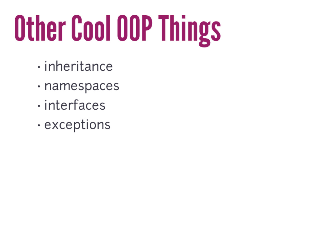 Other Cool OOP Things • inheritance • namespace...