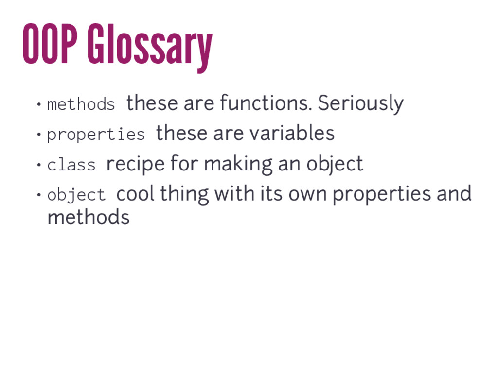 OOP Glossary • methods these are functions. Ser...