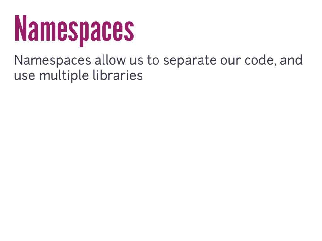 Namespaces Namespaces allow us to separate our ...
