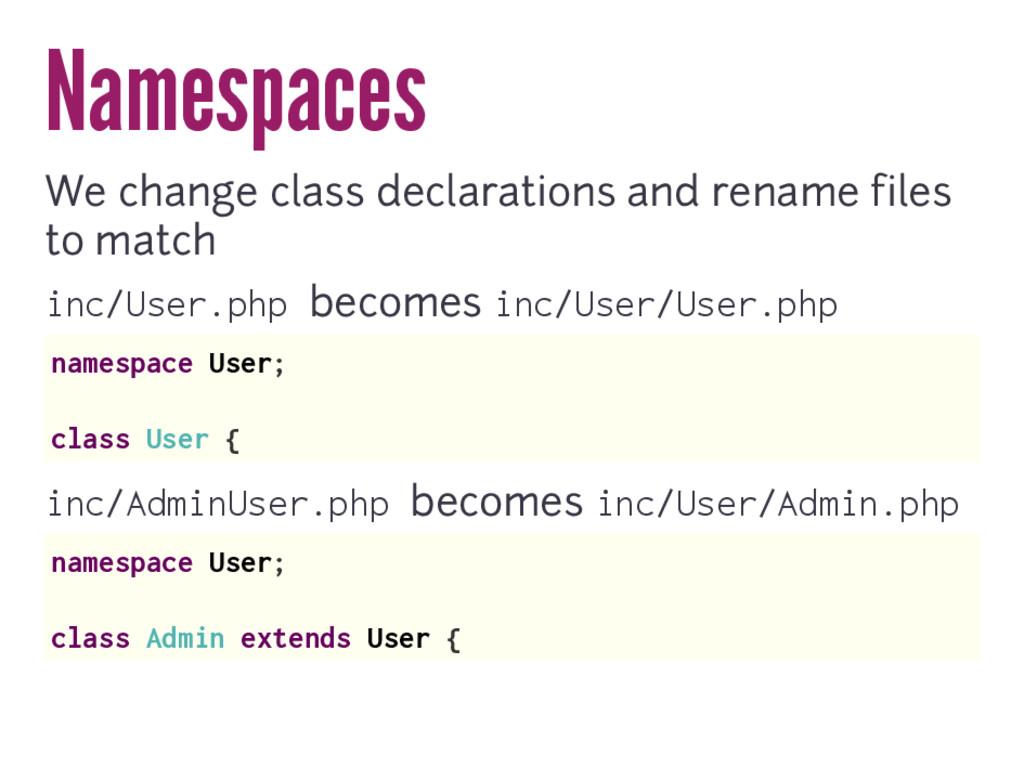 Namespaces We change class declarations and ren...