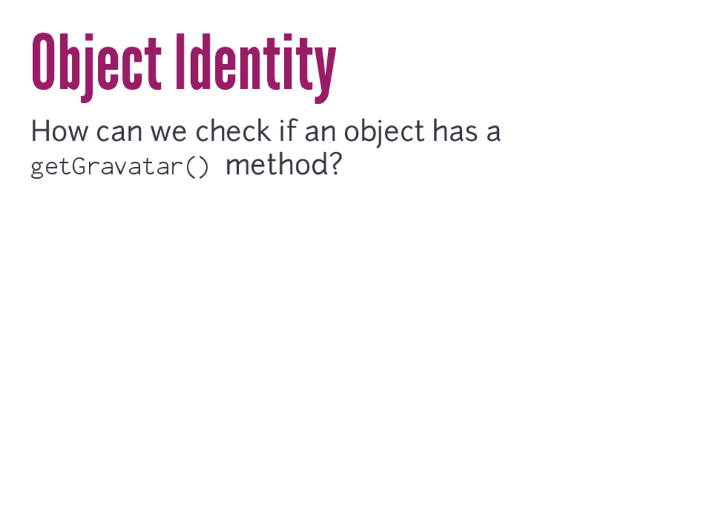 Object Identity How can we check if an object h...
