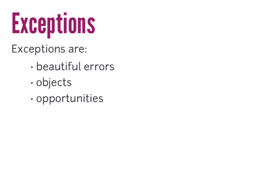 Exceptions Exceptions are: • beautiful errors •...