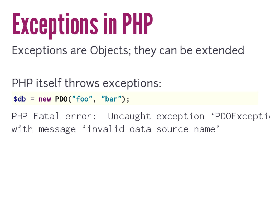 Exceptions in PHP Exceptions are Objects; they ...