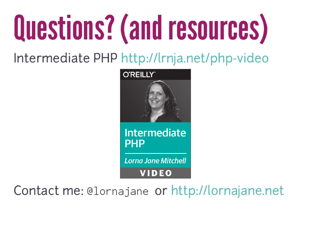 Questions? (and resources) Intermediate PHP htt...