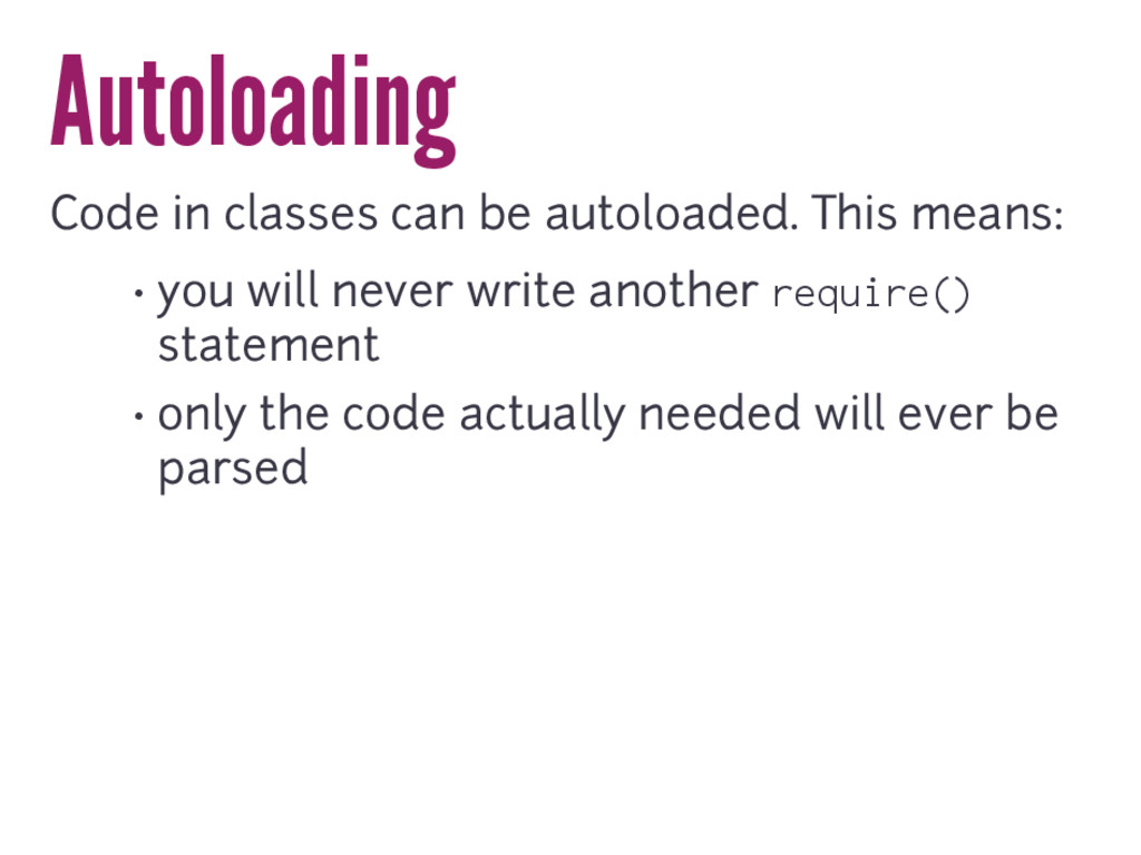 Autoloading Code in classes can be autoloaded. ...