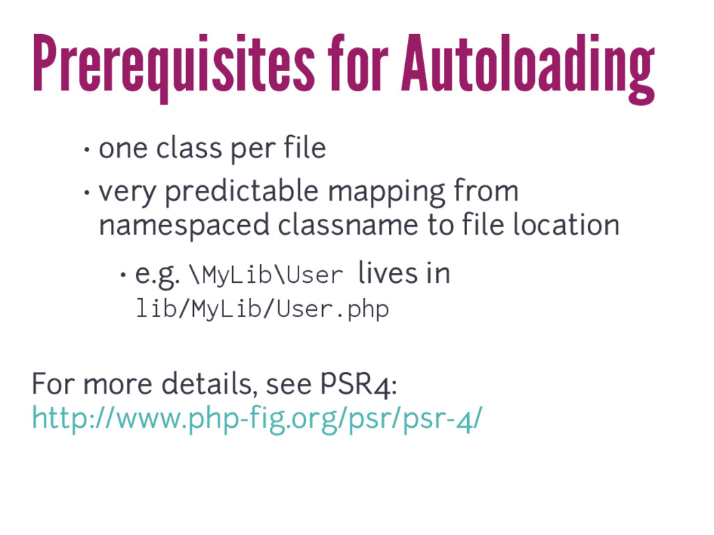 Prerequisites for Autoloading • one class per f...