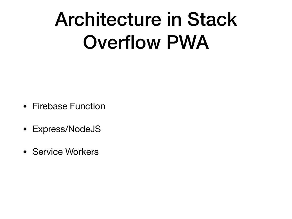 Architecture in Stack Overflow PWA • Firebase Fu...