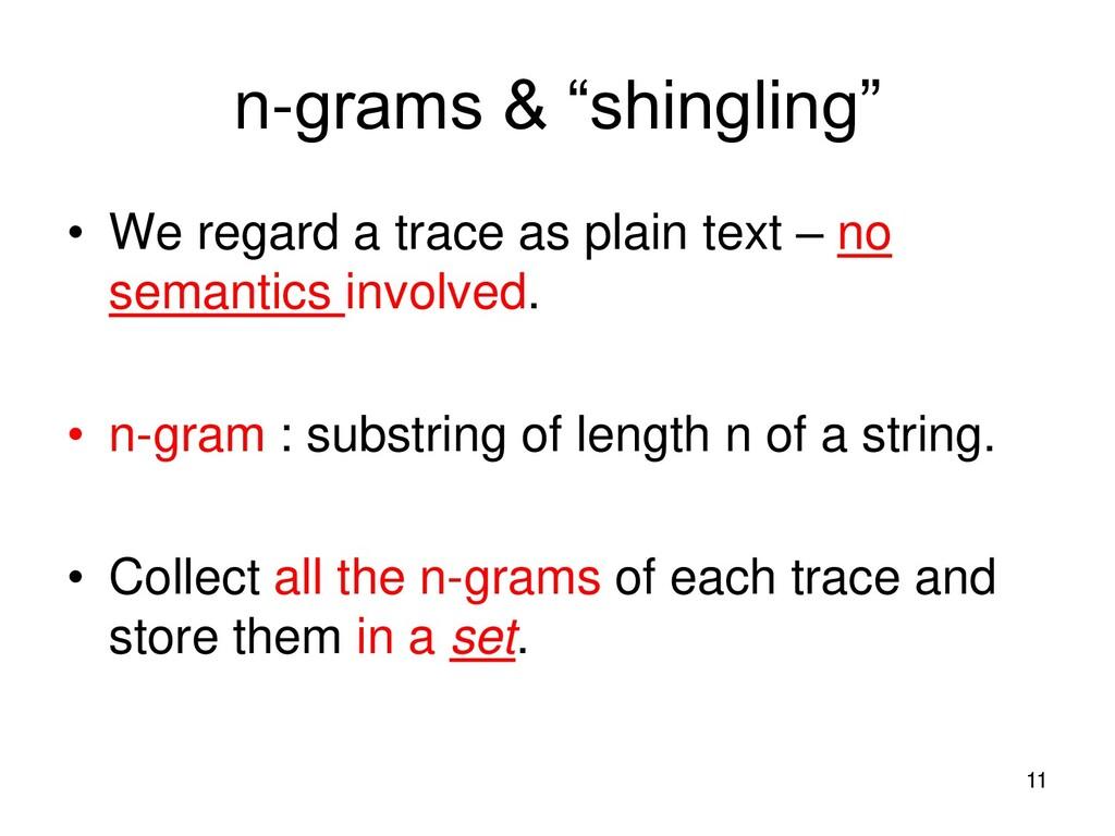 "n-grams & ""shingling"" • We regard a trace as pl..."