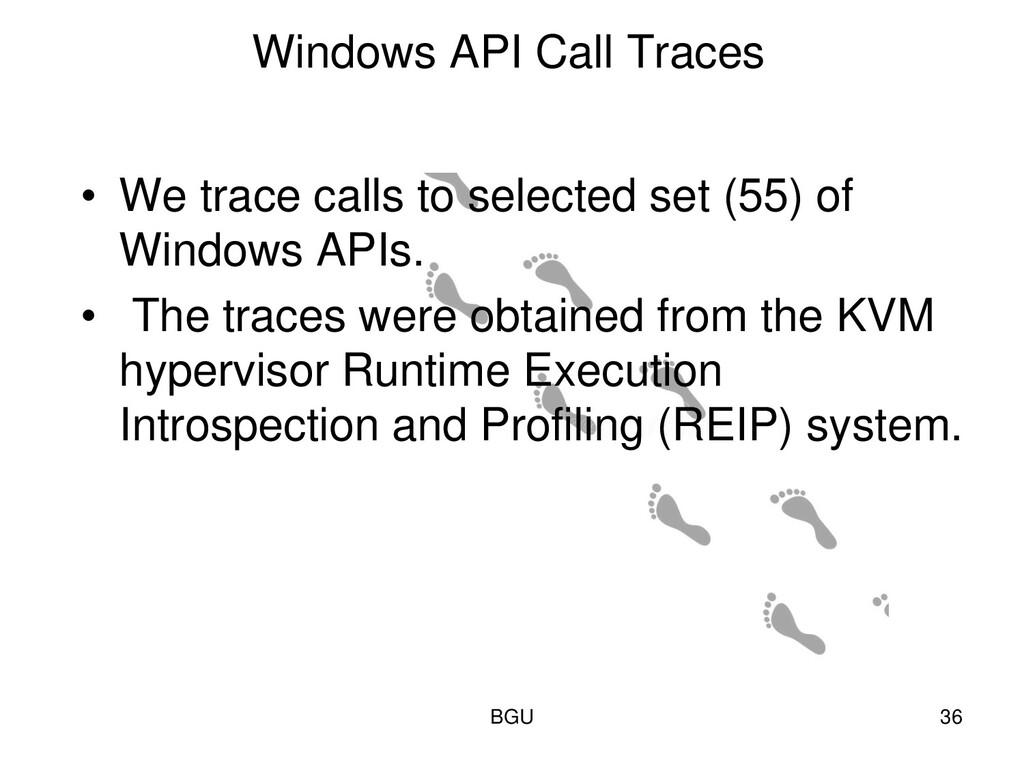 Windows API Call Traces • We trace calls to sel...