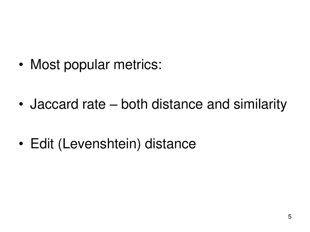 • Most popular metrics: • Jaccard rate – both d...