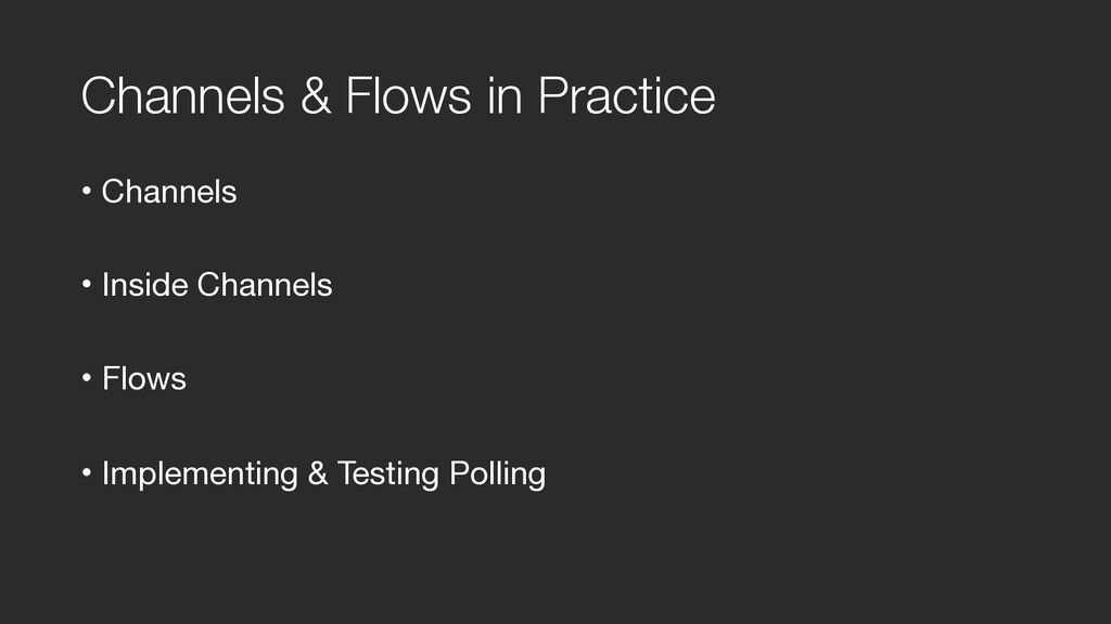 Channels & Flows in Practice • Channels  • Insi...