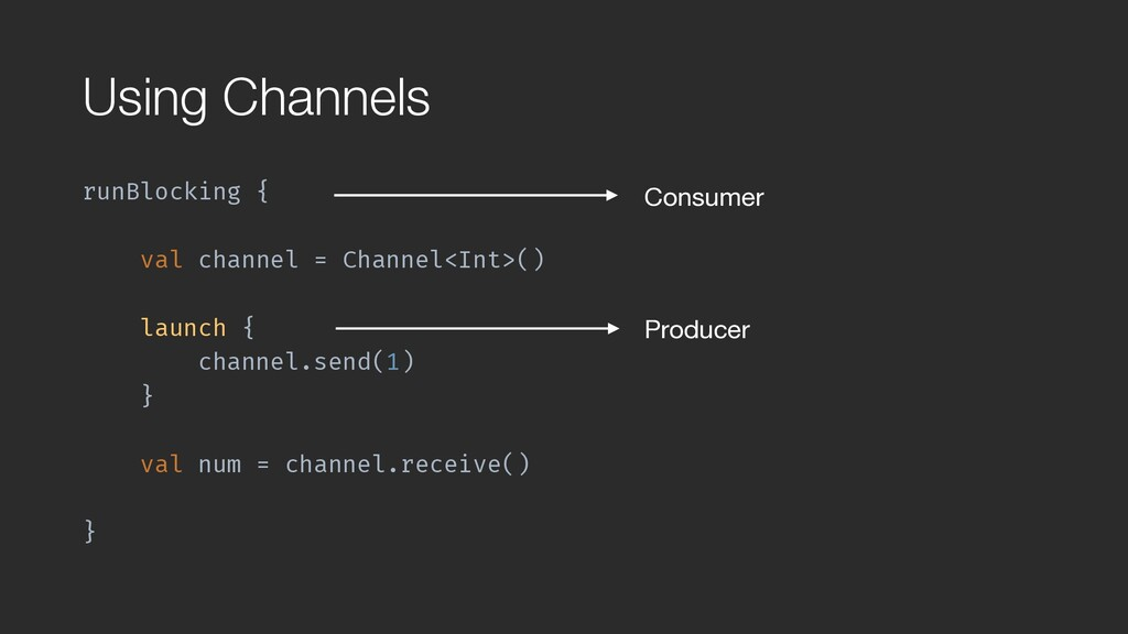 Using Channels runBlocking { val channel = Cha...