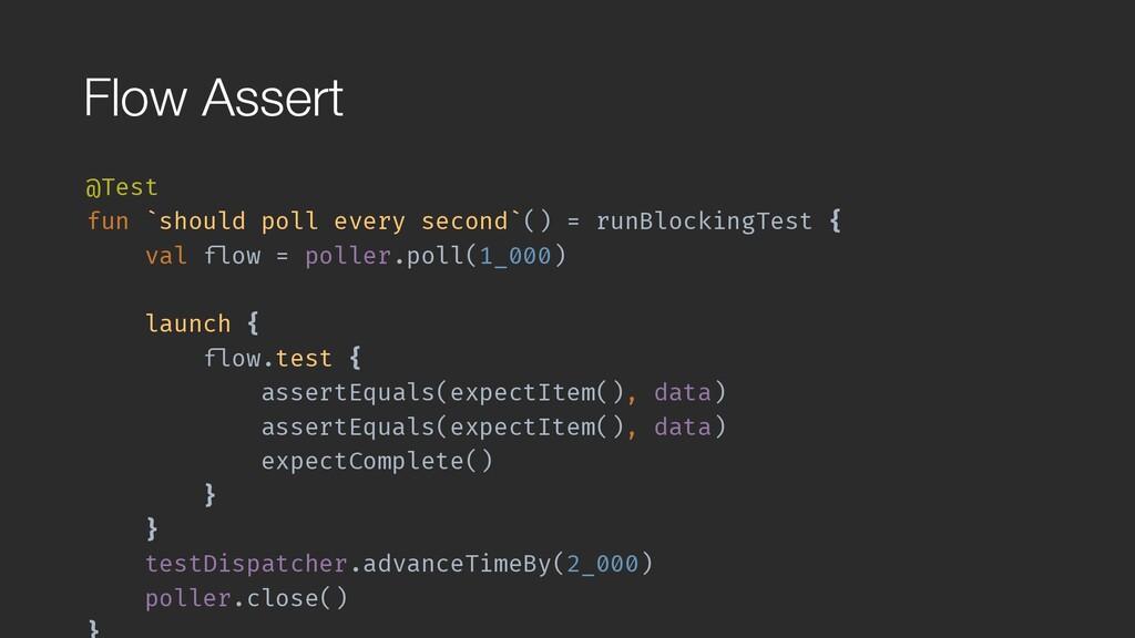 Flow Assert @Test fun `should poll every second...