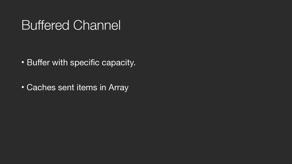 Buffered Channel • Buffer with specific capacit...
