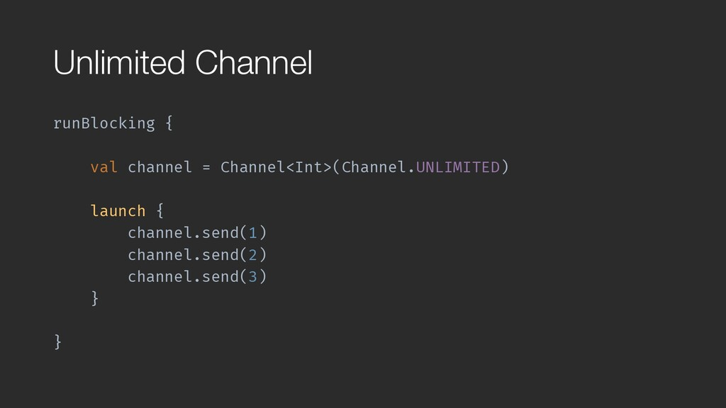 Unlimited Channel runBlocking { val channel = C...