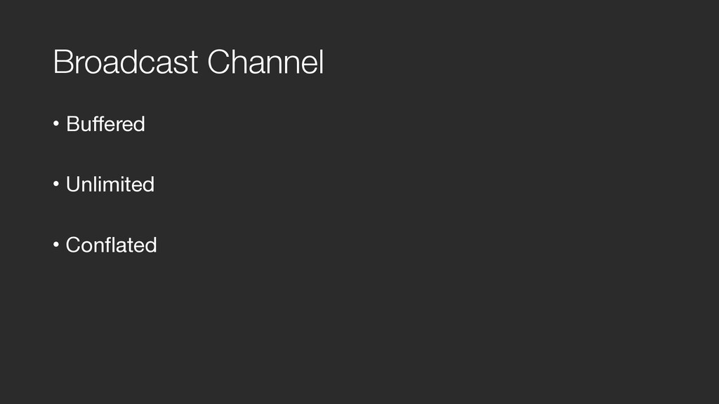 Broadcast Channel • Buffered  • Unlimited  • Co...