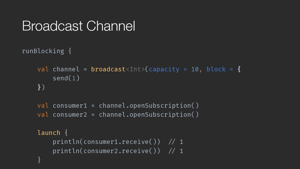 Broadcast Channel runBlocking { val channel = b...